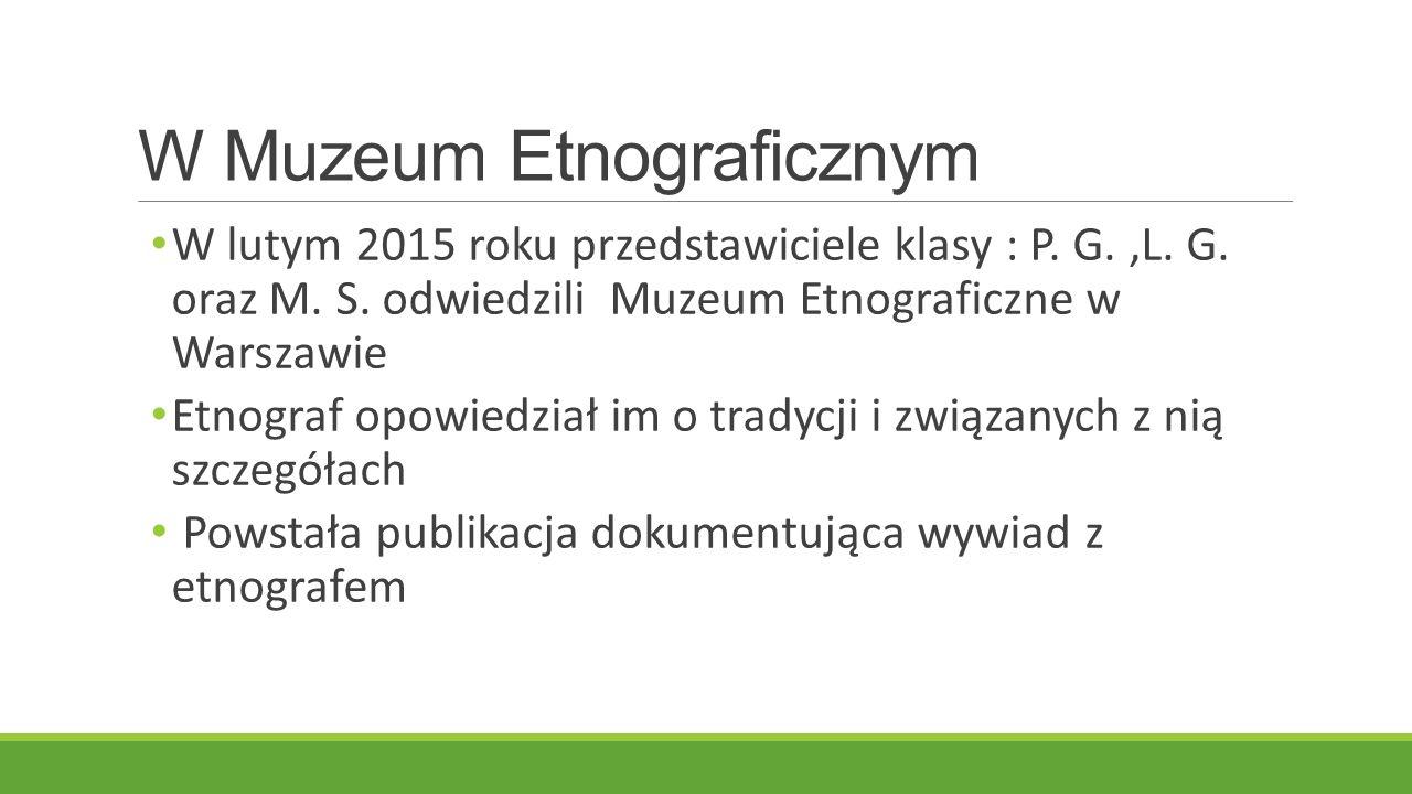 W Muzeum Etnograficznym W lutym 2015 roku przedstawiciele klasy : P.