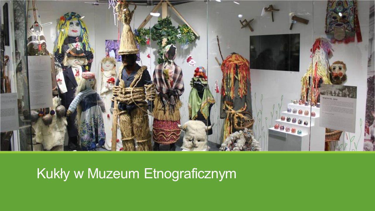 Kukły w Muzeum Etnograficznym