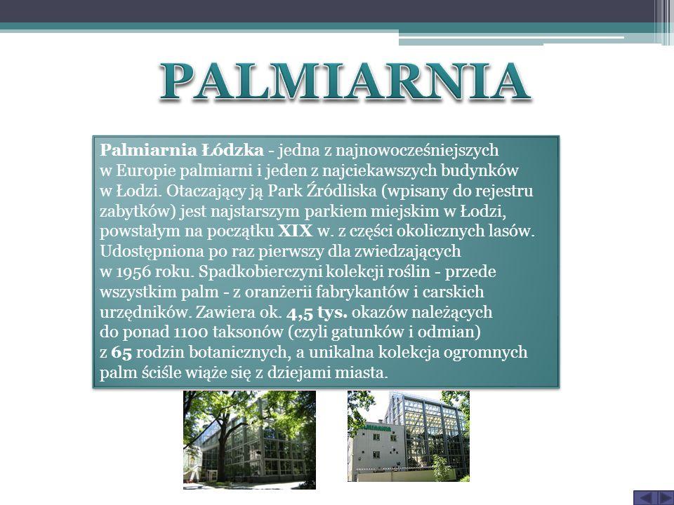 Palmiarnia Łódzka - jedna z najnowocześniejszych w Europie palmiarni i jeden z najciekawszych budynków w Łodzi. Otaczający ją Park Źródliska (wpisany