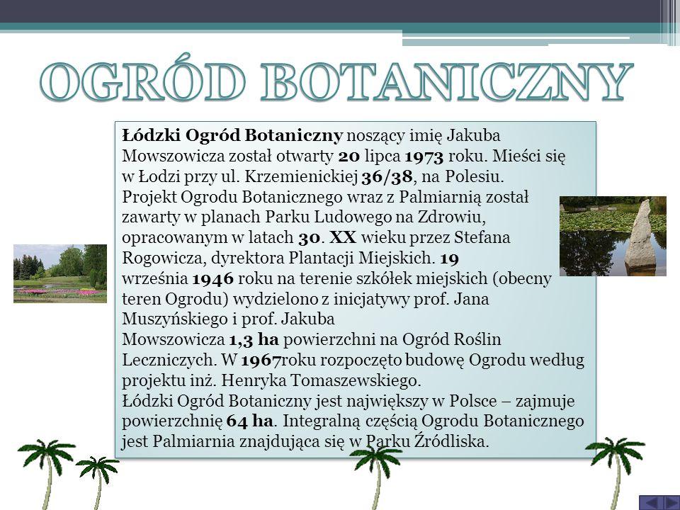 Łódzki Ogród Botaniczny noszący imię Jakuba Mowszowicza został otwarty 20 lipca 1973 roku.