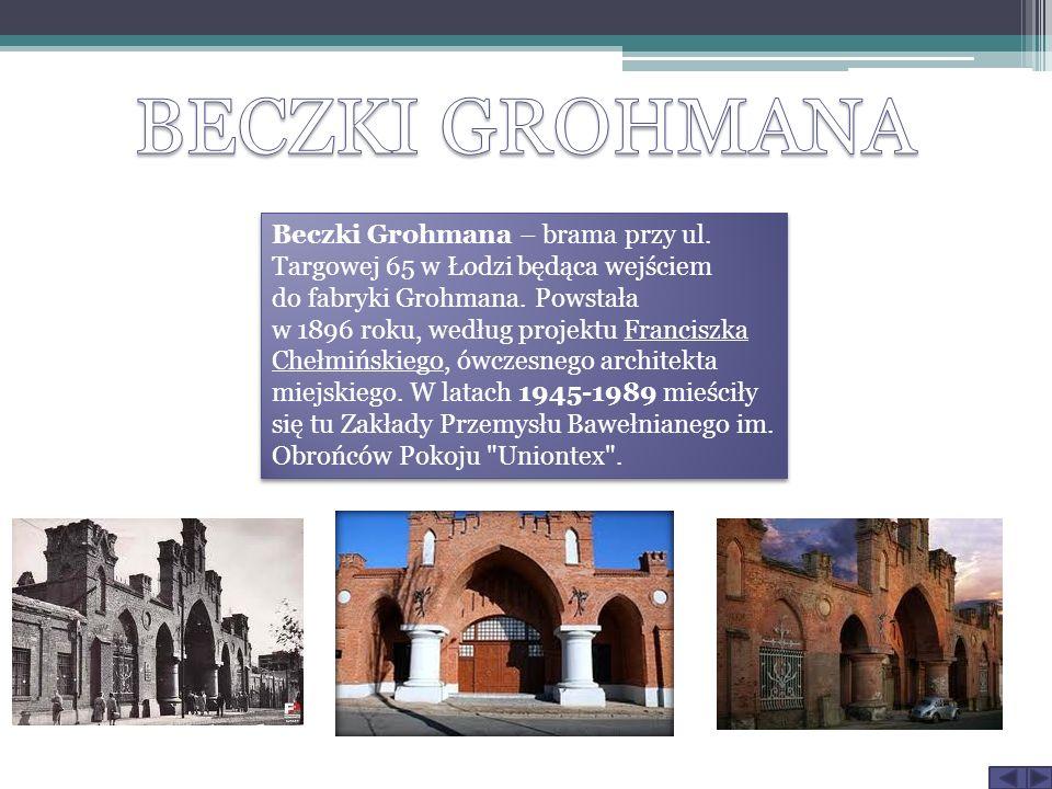 Beczki Grohmana – brama przy ul. Targowej 65 w Łodzi będąca wejściem do fabryki Grohmana.