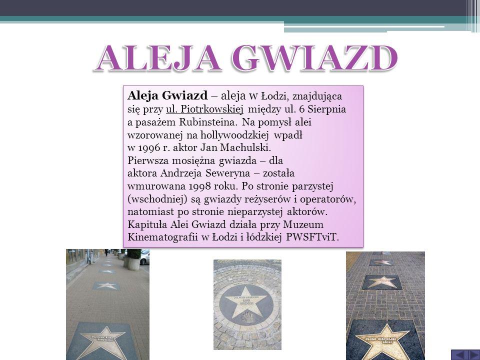 Aleja Gwiazd – aleja w Łodzi, znajdująca się przy ul. Piotrkowskiej między ul. 6 Sierpnia a pasażem Rubinsteina. Na pomysł alei wzorowanej na hollywoo