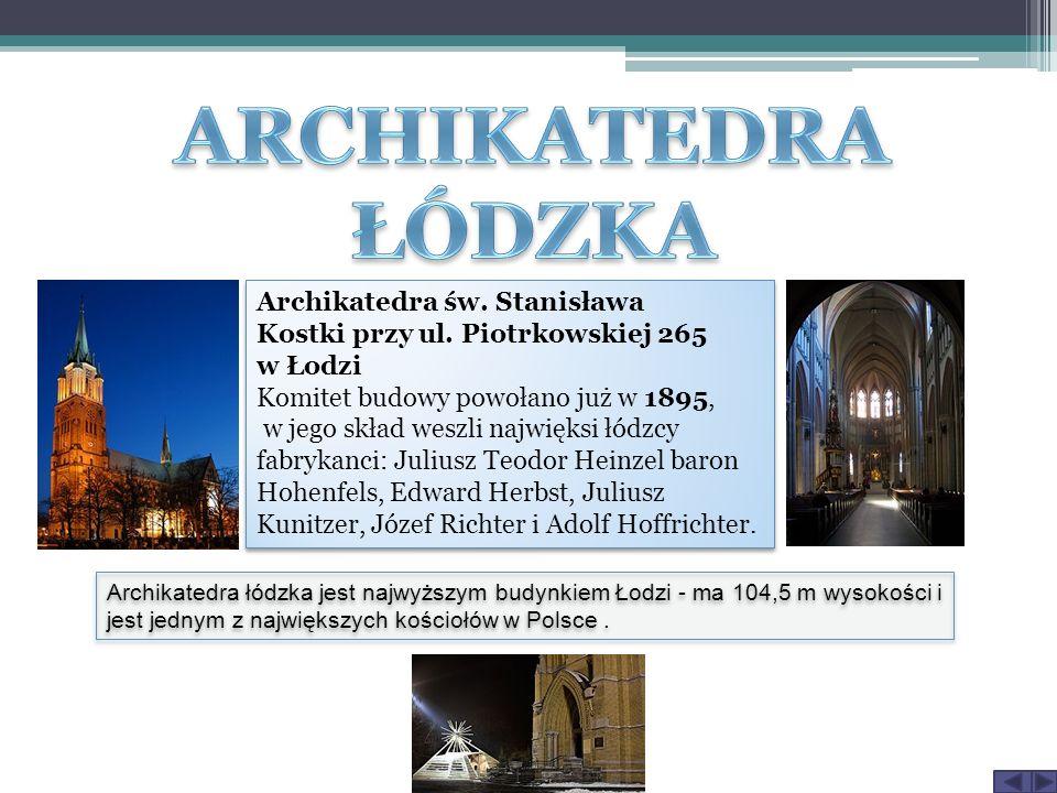 Archikatedra św. Stanisława Kostki przy ul. Piotrkowskiej 265 w Łodzi Komitet budowy powołano już w 1895, w jego skład weszli najwięksi łódzcy fabryka