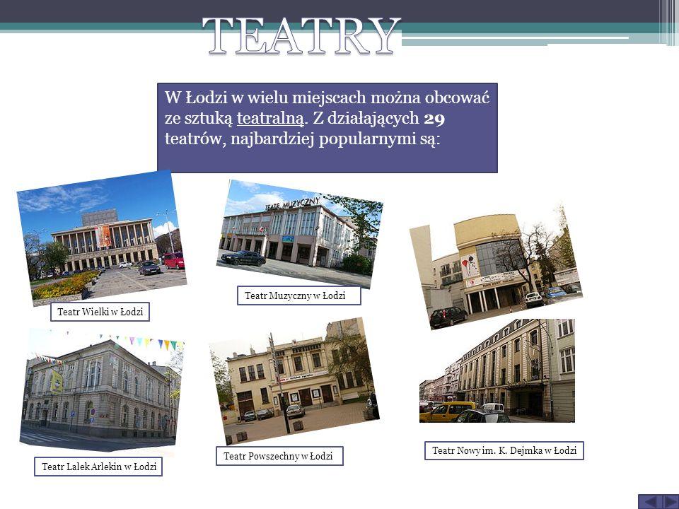 W Łodzi w wielu miejscach można obcować ze sztuką teatralną. Z działających 29 teatrów, najbardziej popularnymi są: Teatr Wielki w Łodzi Teatr Muzyczn