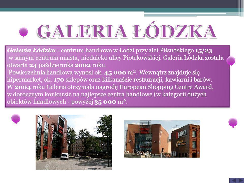 Galeria Łódzka - centrum handlowe w Łodzi przy alei Piłsudskiego 15/23 w samym centrum miasta, niedaleko ulicy Piotrkowskiej.