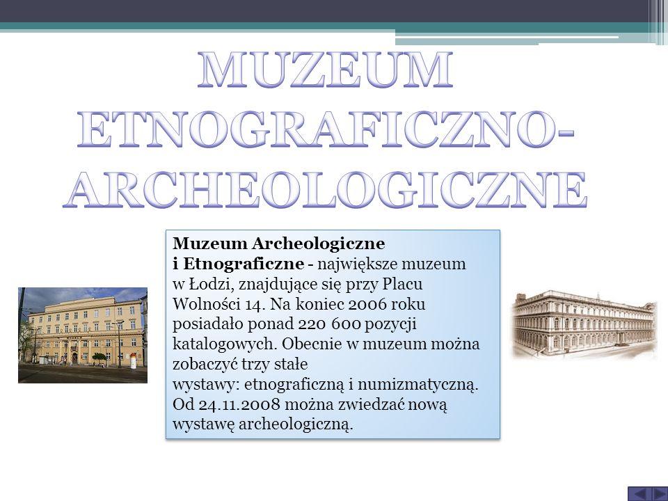 Muzeum Archeologiczne i Etnograficzne - największe muzeum w Łodzi, znajdujące się przy Placu Wolności 14.