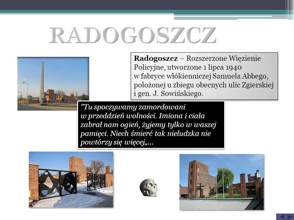 Radogoszcz – Rozszerzone Więzienie Policyjne, utworzone 1 lipca 1940 w fabryce włókienniczej Samuela Abbego, położonej u zbiegu obecnych ulic Zgierskiej i gen.