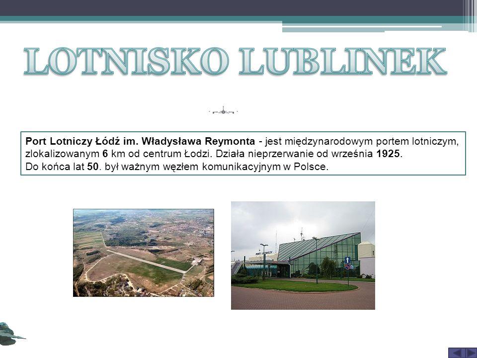 Port Lotniczy Łódź im. Władysława Reymonta - jest międzynarodowym portem lotniczym, zlokalizowanym 6 km od centrum Łodzi. Działa nieprzerwanie od wrze