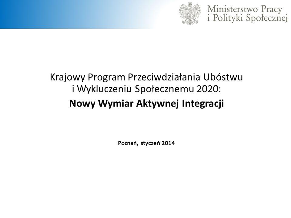 Krajowy Program Przeciwdziałania Ubóstwu i Wykluczeniu Społecznemu 2020: Nowy Wymiar Aktywnej Integracji Poznań, styczeń 2014