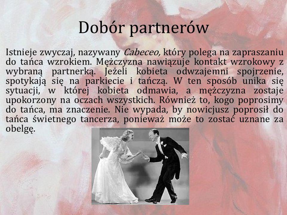 Dobór partnerów Istnieje zwyczaj, nazywany Cabeceo, który polega na zapraszaniu do tańca wzrokiem. Mężczyzna nawiązuje kontakt wzrokowy z wybraną part