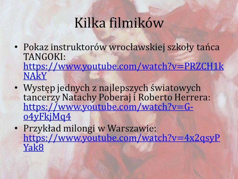 Kilka filmików Pokaz instruktorów wrocławskiej szkoły tańca TANGOKI: https://www.youtube.com/watch?v=PRZCH1k NAkY https://www.youtube.com/watch?v=PRZC