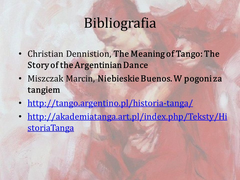 Bibliografia Christian Dennistion, The Meaning of Tango: The Story of the Argentinian Dance Miszczak Marcin, Niebieskie Buenos.