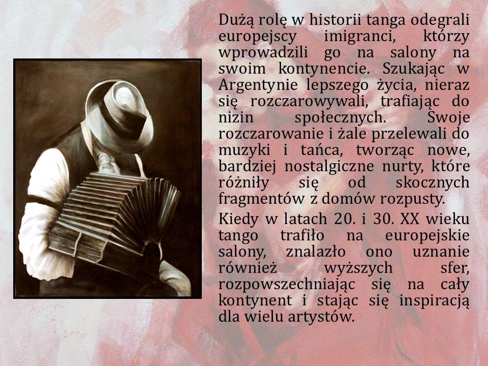 Dużą rolę w historii tanga odegrali europejscy imigranci, którzy wprowadzili go na salony na swoim kontynencie. Szukając w Argentynie lepszego życia,
