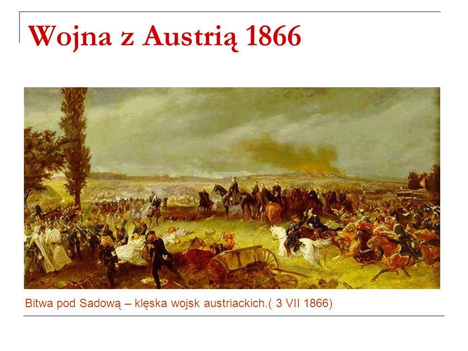 Bitwa pod Sadową – klęska wojsk austriackich.( 3 VII 1866) Wojna z Austrią 1866