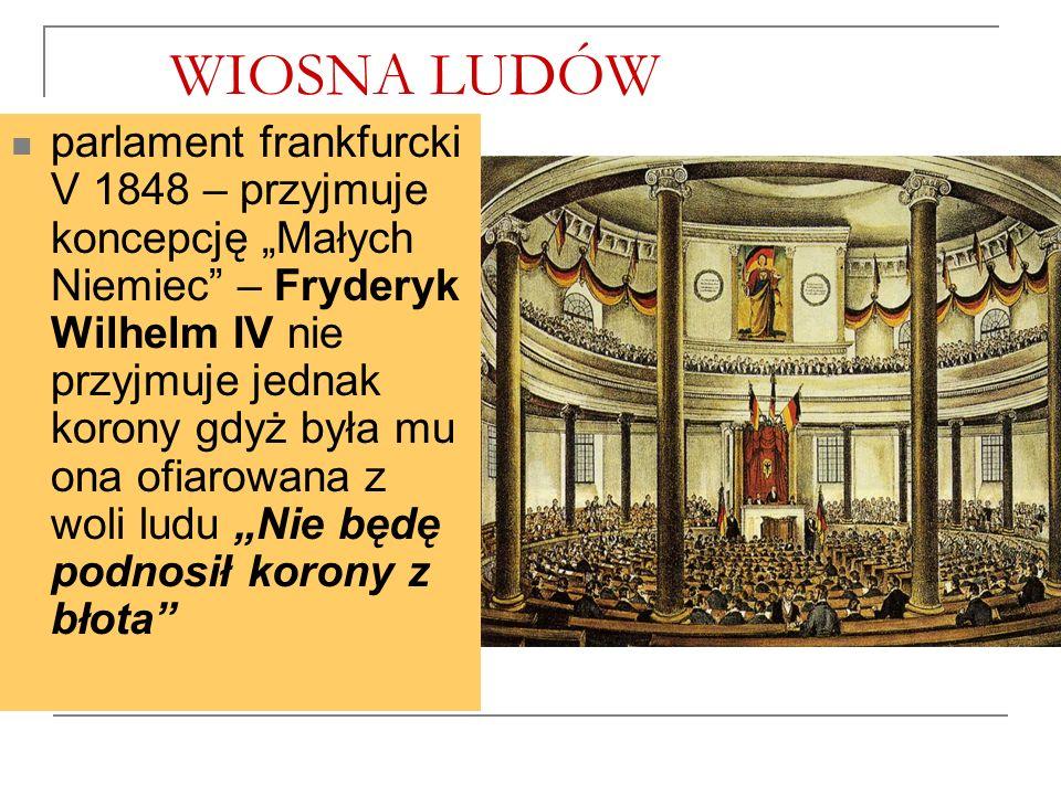 """WIOSNA LUDÓW parlament frankfurcki V 1848 – przyjmuje koncepcję """"Małych Niemiec – Fryderyk Wilhelm IV nie przyjmuje jednak korony gdyż była mu ona ofiarowana z woli ludu """"Nie będę podnosił korony z błota"""
