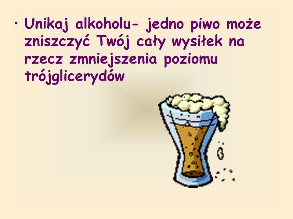 Unikaj alkoholu- jedno piwo może zniszczyć Twój cały wysiłek na rzecz zmniejszenia poziomu trójglicerydów