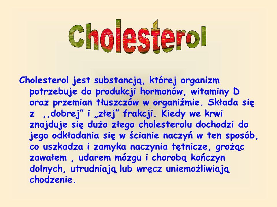 Cholesterol jest substancją, której organizm potrzebuje do produkcji hormonów, witaminy D oraz przemian tłuszczów w organiźmie.