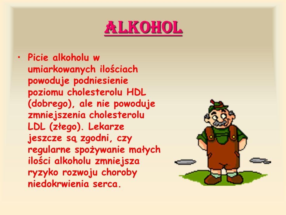 Alkohol Picie alkoholu w umiarkowanych ilościach powoduje podniesienie poziomu cholesterolu HDL (dobrego), ale nie powoduje zmniejszenia cholesterolu LDL (złego).