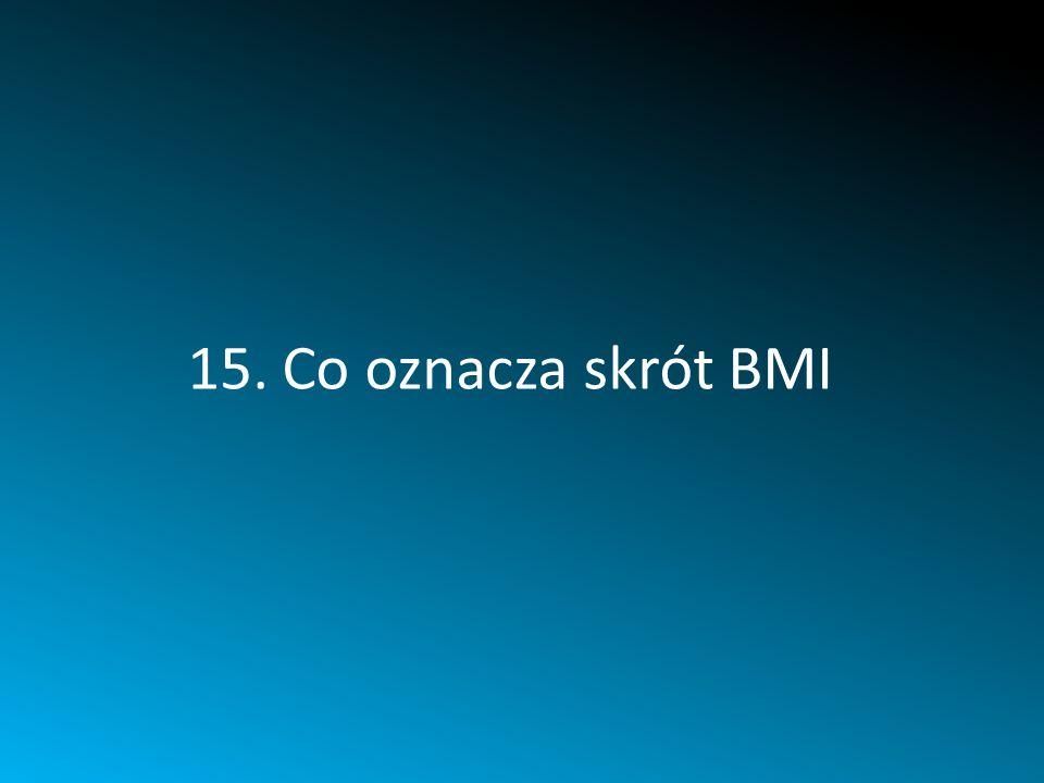 15. Co oznacza skrót BMI