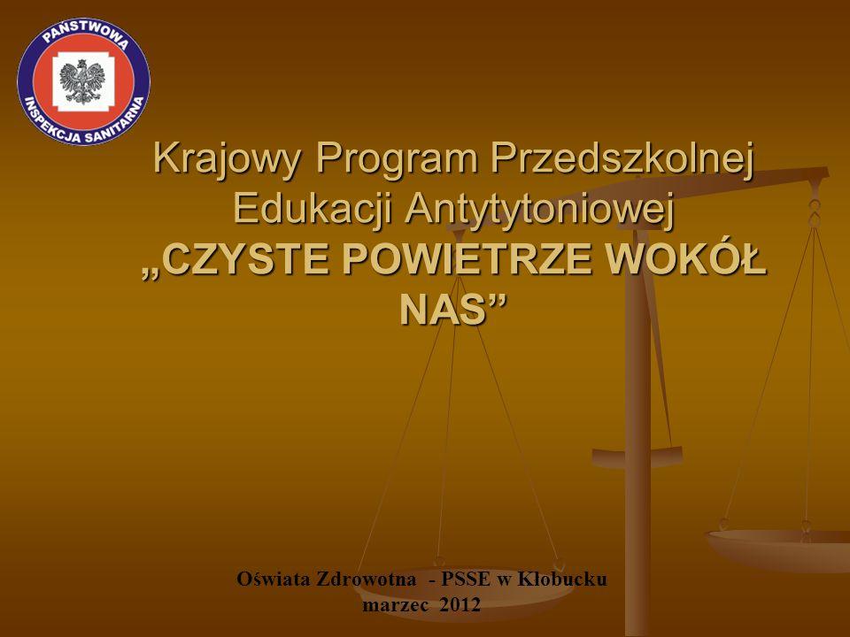 """""""Czyste powietrze wokół nas """"Czyste powietrze wokół nas Palenie tytoniu i występowanie chorób odtytoniowych w Polsce stanowi od lat poważny problem zdrowotny, społeczny i ekonomiczny."""