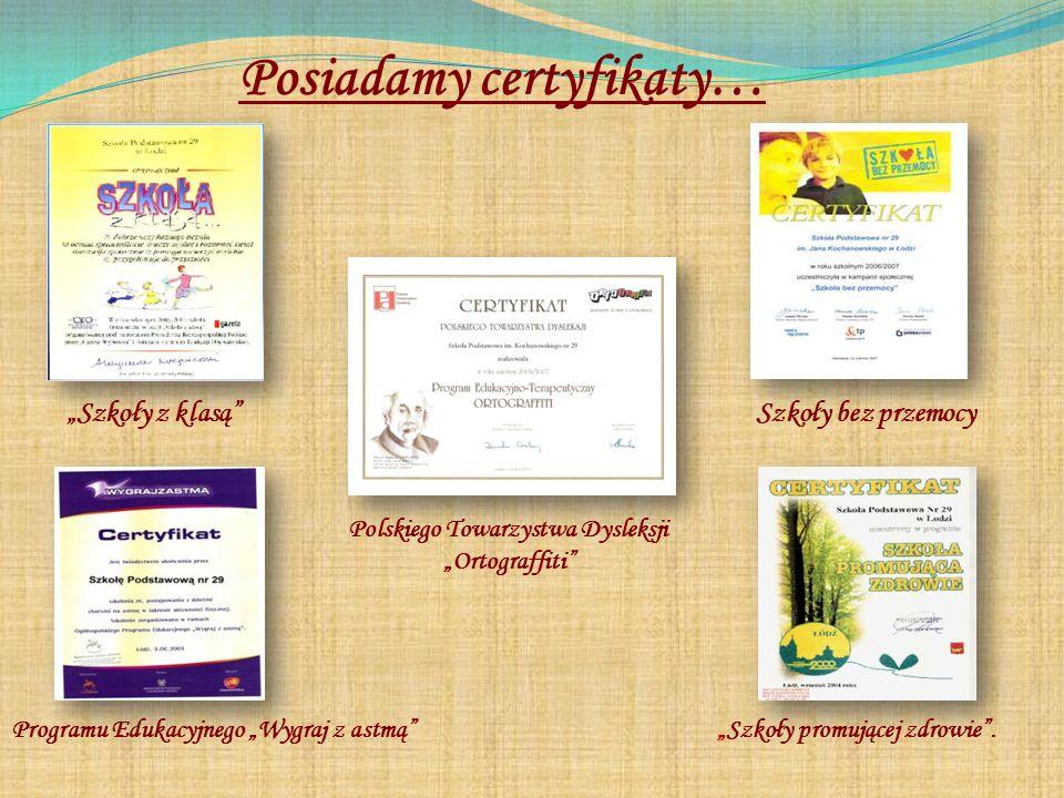 """Posiadamy certyfikaty… Polskiego Towarzystwa Dysleksji """"Ortograffiti """"Szkoły z klasą Szkoły bez przemocy """"Szkoły promującej zdrowie .Programu Edukacyjnego """"Wygraj z astmą"""