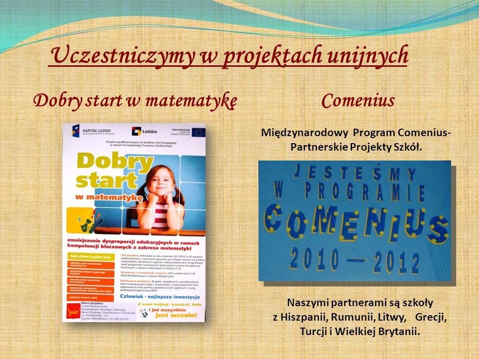 Międzynarodowy Program Comenius- Partnerskie Projekty Szkół. Comenius Uczestniczymy w projektach unijnych Dobry start w matematykę Naszymi partnerami