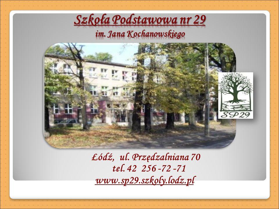 Łódź, ul. Przędzalniana 70 tel. 42 256 -72 -71 www.sp29.szkoly.lodz.pl