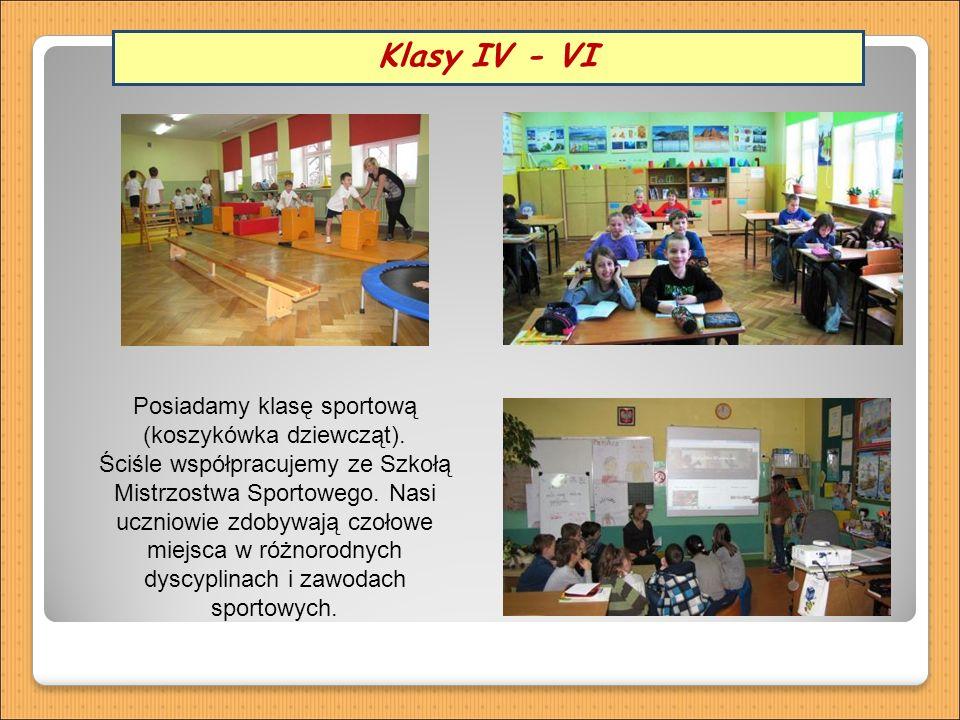 Klasy IV - VI Posiadamy klasę sportową (koszykówka dziewcząt).