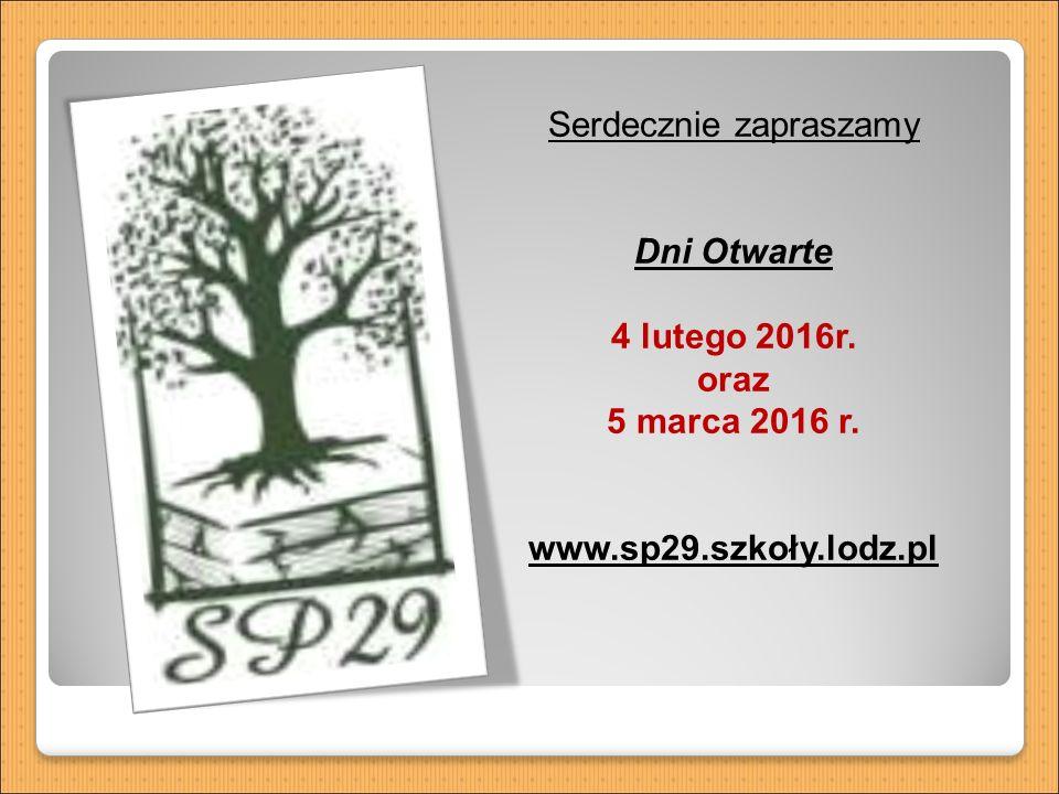 Serdecznie zapraszamy Dni Otwarte 4 lutego 2016r. oraz 5 marca 2016 r. www.sp29.szkoły.lodz.pl