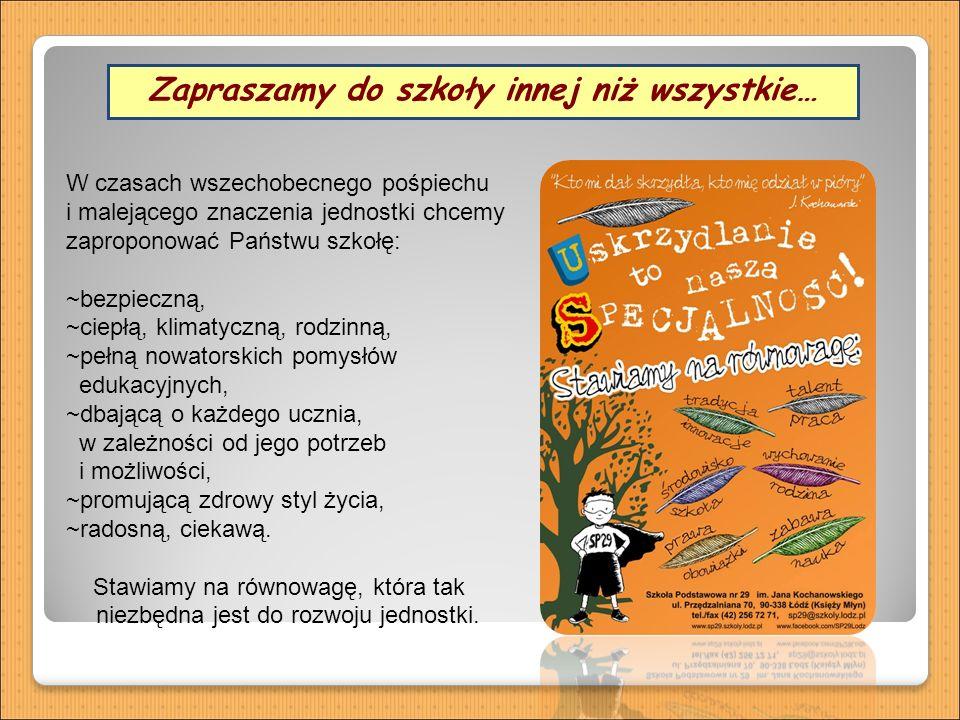 Zapraszamy do szkoły innej niż wszystkie… W czasach wszechobecnego pośpiechu i malejącego znaczenia jednostki chcemy zaproponować Państwu szkołę: ~bezpieczną, ~ciepłą, klimatyczną, rodzinną, ~pełną nowatorskich pomysłów edukacyjnych, ~dbającą o każdego ucznia, w zależności od jego potrzeb i możliwości, ~promującą zdrowy styl życia, ~radosną, ciekawą.