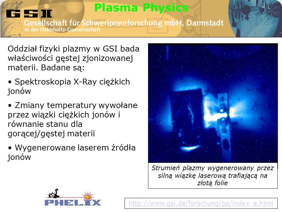 Oddział fizyki plazmy w GSI bada właściwości gęstej zjonizowanej materii.