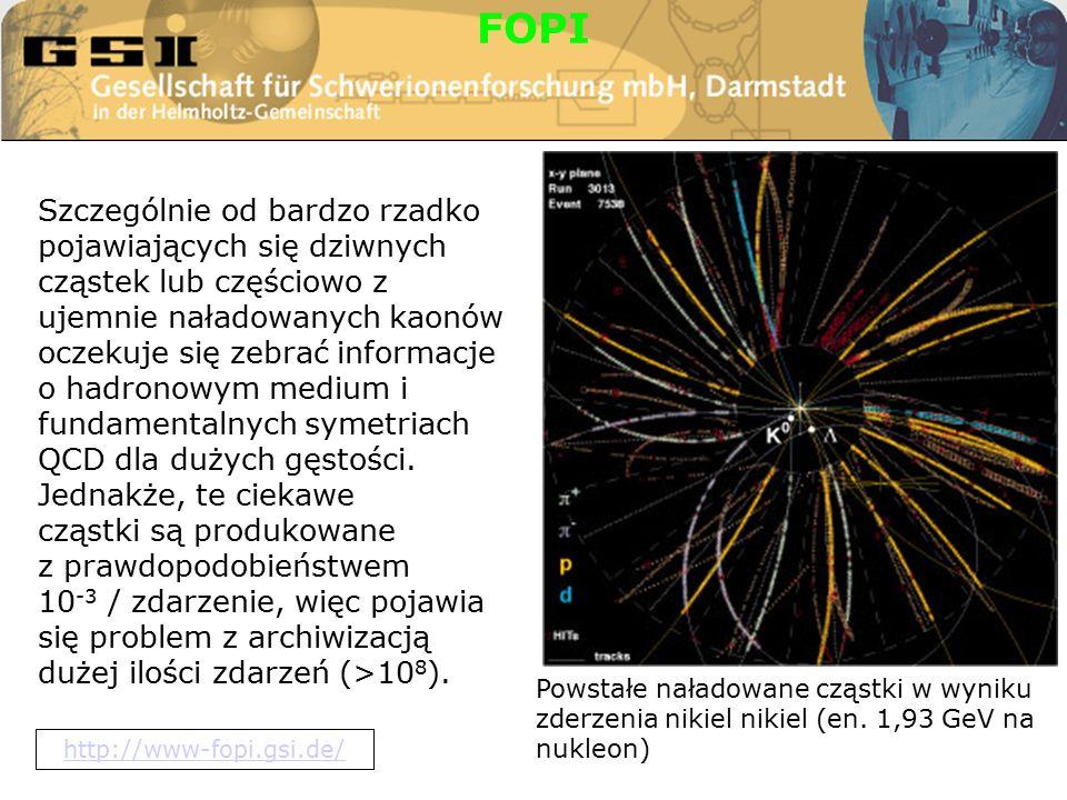 FOPI Szczególnie od bardzo rzadko pojawiających się dziwnych cząstek lub częściowo z ujemnie naładowanych kaonów oczekuje się zebrać informacje o hadronowym medium i fundamentalnych symetriach QCD dla dużych gęstości.