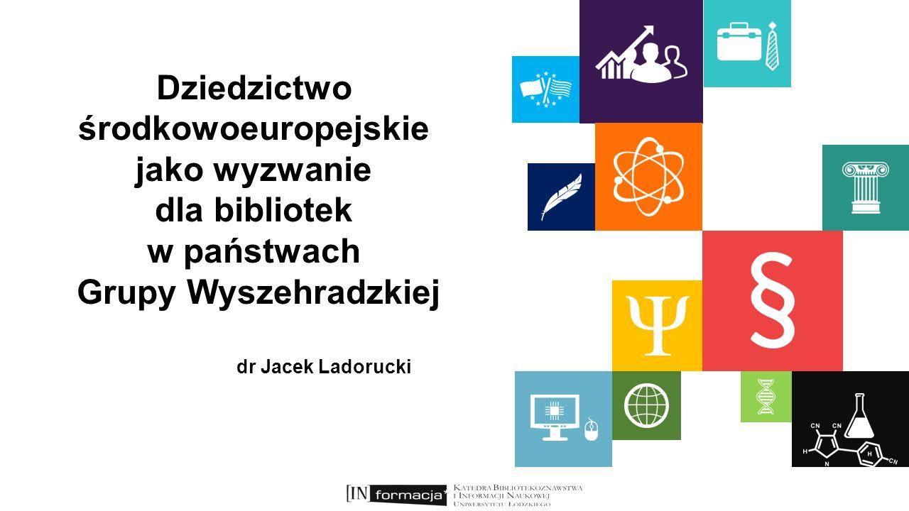 Dziedzictwo środkowoeuropejskie jako wyzwanie dla bibliotek w państwach Grupy Wyszehradzkiej dr hab.