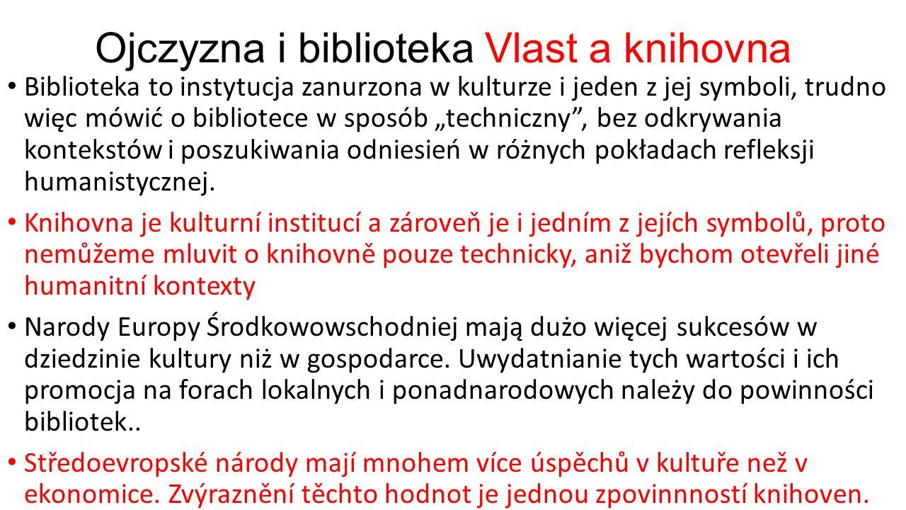 """Ojczyzna i biblioteka Vlast a knihovna Biblioteka to instytucja zanurzona w kulturze i jeden z jej symboli, trudno więc mówić o bibliotece w sposób """"techniczny , bez odkrywania kontekstów i poszukiwania odniesień w różnych pokładach refleksji humanistycznej."""