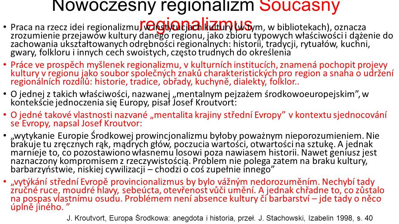 Nowoczesny regionalizm Současný regionalizmus Praca na rzecz idei regionalizmu, w instytucjach kultury (w tym, w bibliotekach), oznacza zrozumienie przejawów kultury danego regionu, jako zbioru typowych właściwości i dążenie do zachowania ukształtowanych odrębności regionalnych: historii, tradycji, rytuałów, kuchni, gwary, folkloru i innych cech swoistych, często trudnych do określenia Práce ve prospěch myšlenek regionalizmu, v kulturních institucích, znamená pochopit projevy kultury v regionu jako soubor společných znaků charakteristických pro region a snaha o udržení regionálních rozdílů: historie, tradice, obřady, kuchyně, dialekty, folklor..