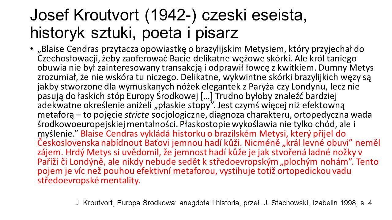 """Josef Kroutvort (1942-) czeski eseista, historyk sztuki, poeta i pisarz """"Blaise Cendras przytacza opowiastkę o brazylijskim Metysiem, który przyjechał do Czechosłowacji, żeby zaoferować Bacie delikatne wężowe skórki."""