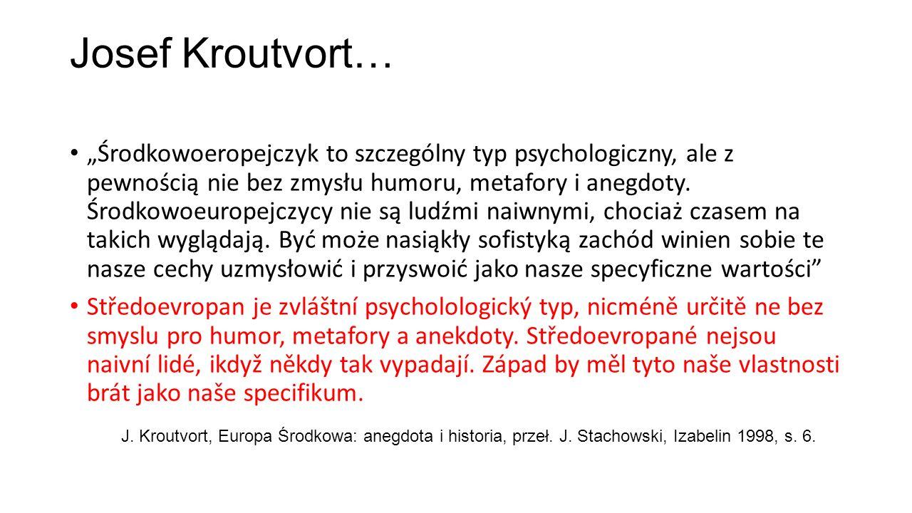 """Josef Kroutvort… """"Środkowoeropejczyk to szczególny typ psychologiczny, ale z pewnością nie bez zmysłu humoru, metafory i anegdoty."""