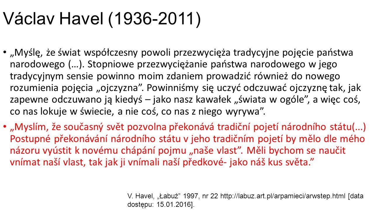 """Václav Havel (1936-2011) """"Myślę, że świat współczesny powoli przezwycięża tradycyjne pojęcie państwa narodowego (…)."""