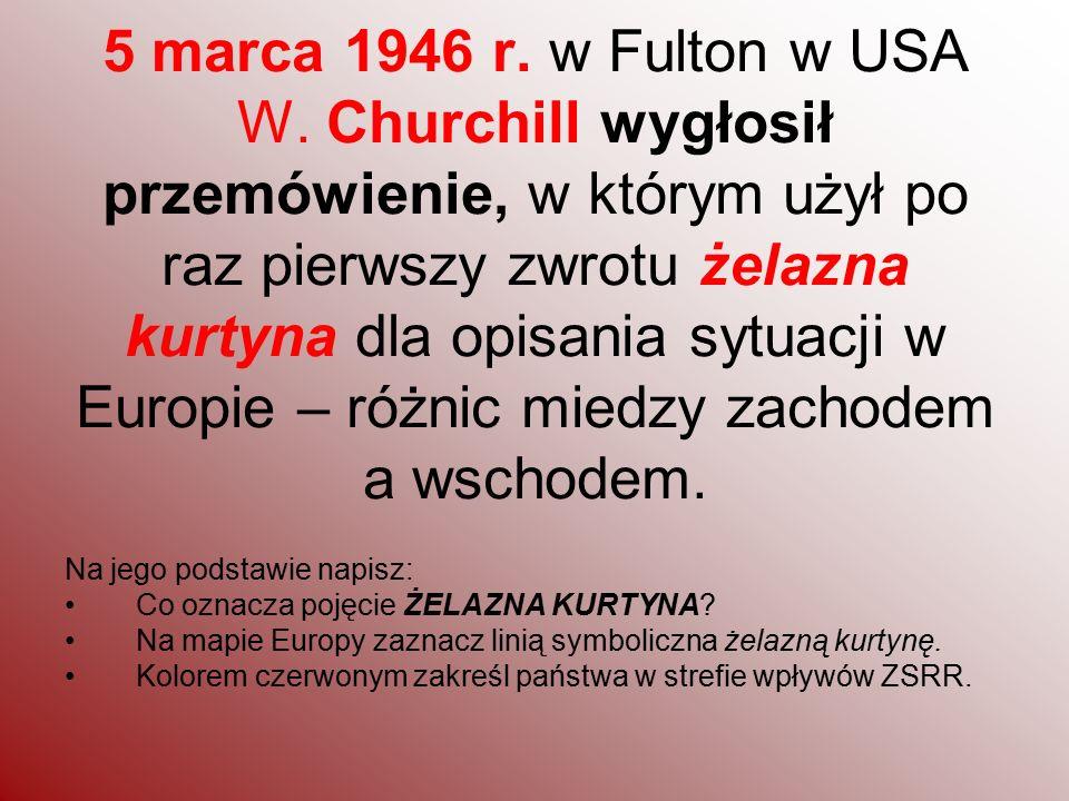 5 marca 1946 r. w Fulton w USA W. Churchill wygłosił przemówienie, w którym użył po raz pierwszy zwrotu żelazna kurtyna dla opisania sytuacji w Europi