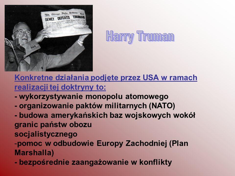 Konkretne działania podjęte przez USA w ramach realizacji tej doktryny to: - wykorzystywanie monopolu atomowego - organizowanie paktów militarnych (NA