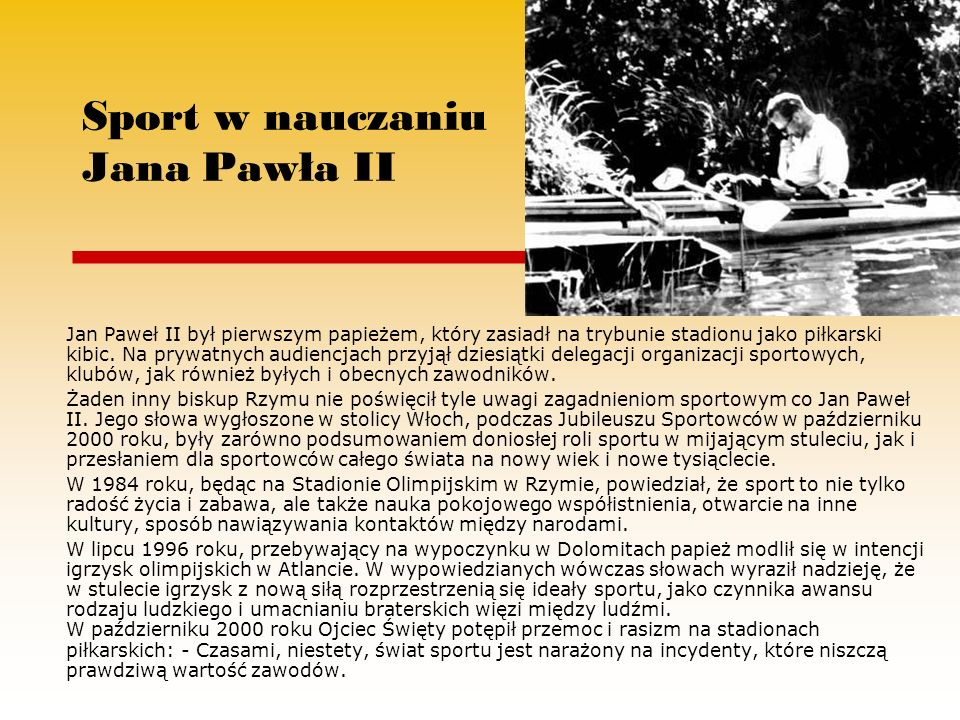 Sport w nauczaniu Jana Pawła II Jan Paweł II był pierwszym papieżem, który zasiadł na trybunie stadionu jako piłkarski kibic.