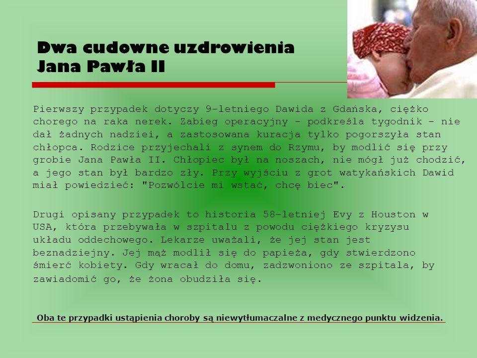 Dwa cudowne uzdrowienia Jana Pawła II Pierwszy przypadek dotyczy 9-letniego Dawida z Gdańska, ciężko chorego na raka nerek.