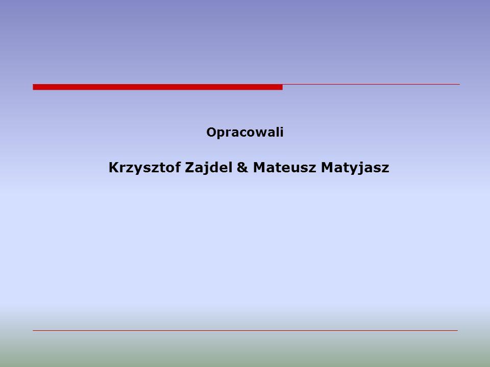 Opracowali Krzysztof Zajdel & Mateusz Matyjasz