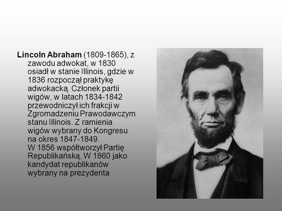 Lincoln Abraham (1809-1865), z zawodu adwokat, w 1830 osiadł w stanie Illinois, gdzie w 1836 rozpoczął praktykę adwokacką.