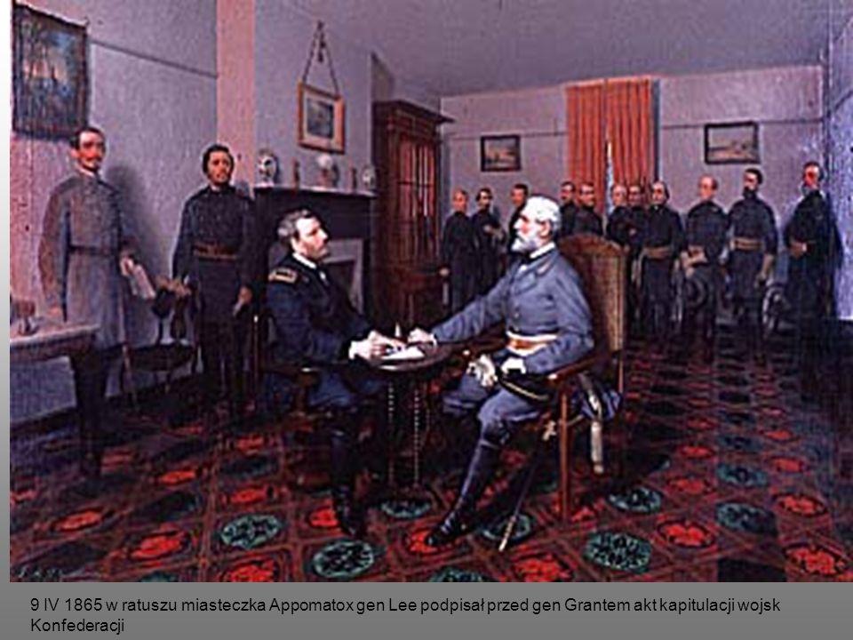 9 IV 1865 w ratuszu miasteczka Appomatox gen Lee podpisał przed gen Grantem akt kapitulacji wojsk Konfederacji