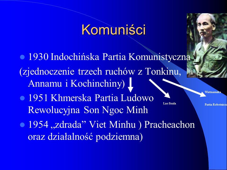 """Komuniści 1930 Indochińska Partia Komunistyczna (zjednoczenie trzech ruchów z Tonkinu, Annamu i Kochinchiny) 1951 Khmerska Partia Ludowo Rewolucyjna Son Ngoc Minh 1954 """"zdrada Viet Minhu ) Pracheachon oraz działalność podziemna) Lao Itsala Wietnamska Partia Robotnicza"""