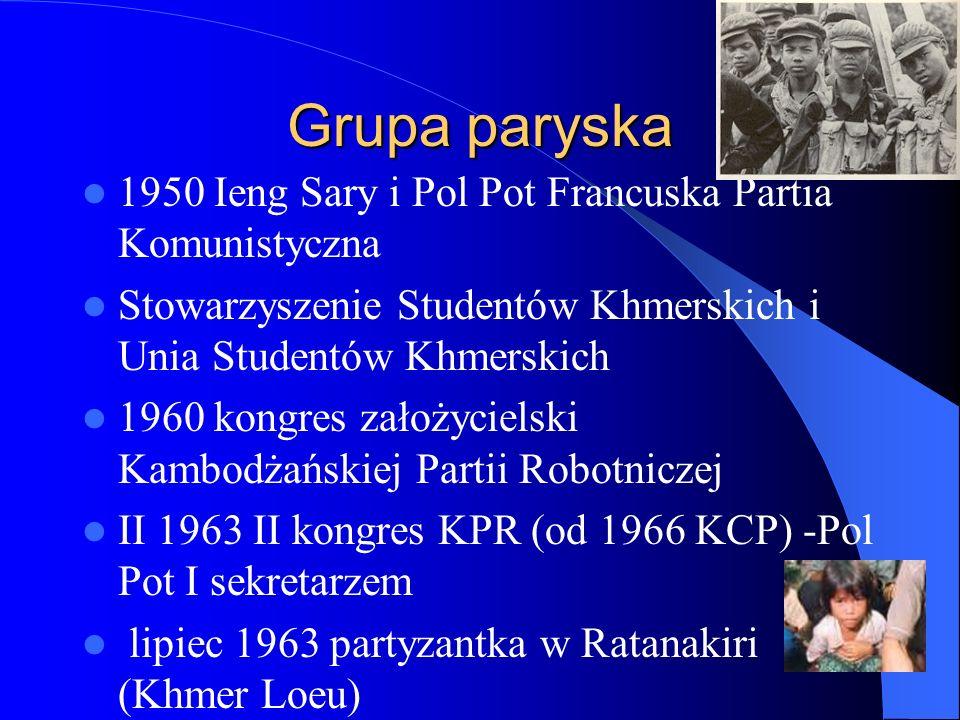 Grupa paryska 1950 Ieng Sary i Pol Pot Francuska Partia Komunistyczna Stowarzyszenie Studentów Khmerskich i Unia Studentów Khmerskich 1960 kongres założycielski Kambodżańskiej Partii Robotniczej II 1963 II kongres KPR (od 1966 KCP) -Pol Pot I sekretarzem lipiec 1963 partyzantka w Ratanakiri (Khmer Loeu)