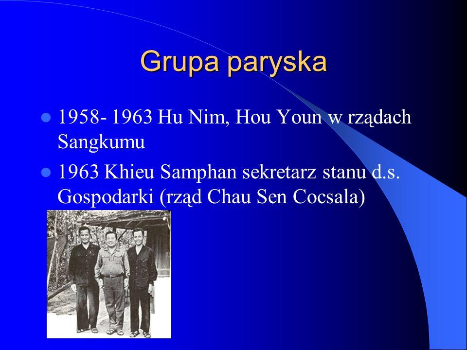Grupa paryska 1958- 1963 Hu Nim, Hou Youn w rządach Sangkumu 1963 Khieu Samphan sekretarz stanu d.s.