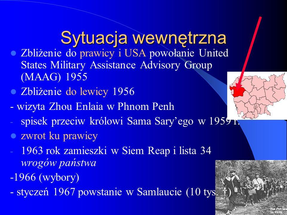 Sytuacja wewnętrzna Zbliżenie do prawicy i USA powołanie United States Military Assistance Advisory Group (MAAG) 1955 Zbliżenie do lewicy 1956 - wizyta Zhou Enlaia w Phnom Penh - spisek przeciw królowi Sama Sary'ego w 1959 r.