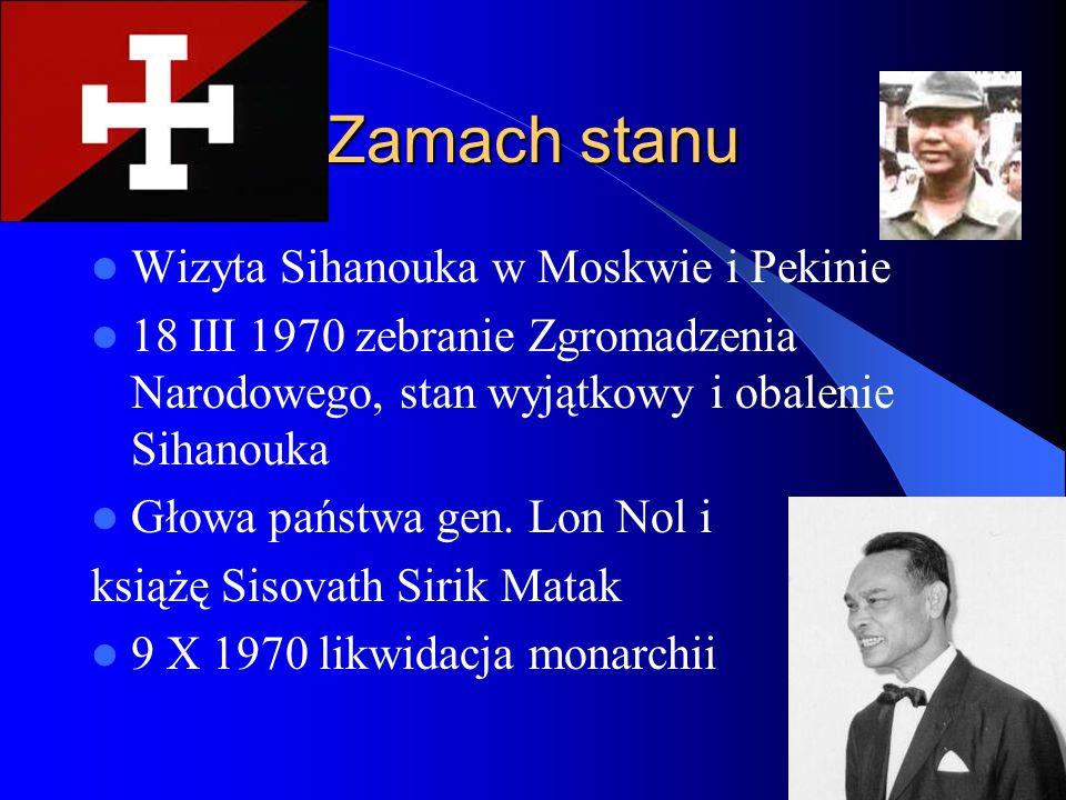 Zamach stanu Wizyta Sihanouka w Moskwie i Pekinie 18 III 1970 zebranie Zgromadzenia Narodowego, stan wyjątkowy i obalenie Sihanouka Głowa państwa gen.